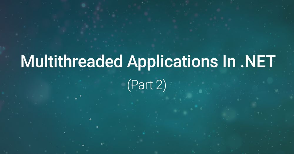 Ways of creating multi-threaded applications in .NET (Part 2). ThreadPool Class
