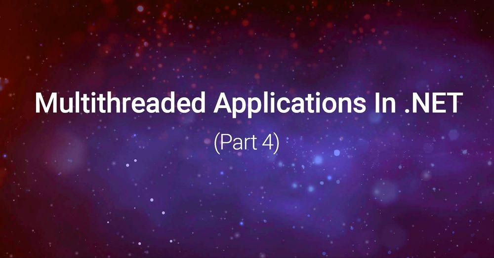 Ways of creating multi-threaded applications in .NET (Part 4). Methods of thread synchronization