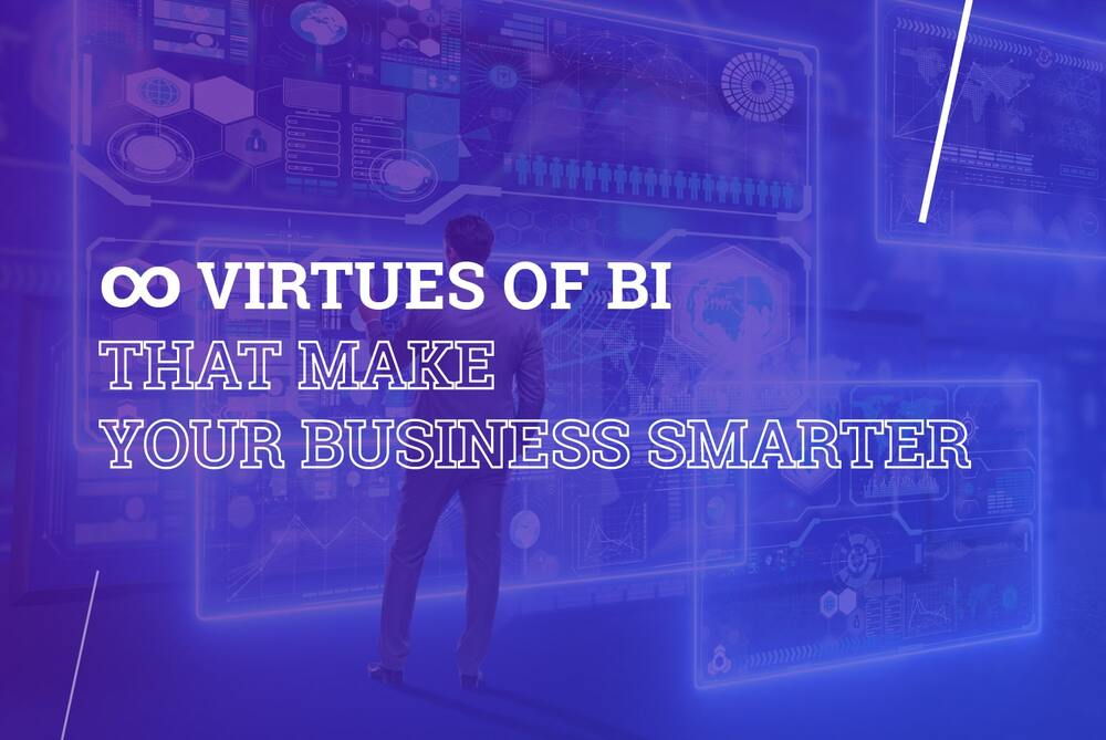 ∞ Virtues of business intelligence that make your business smarter